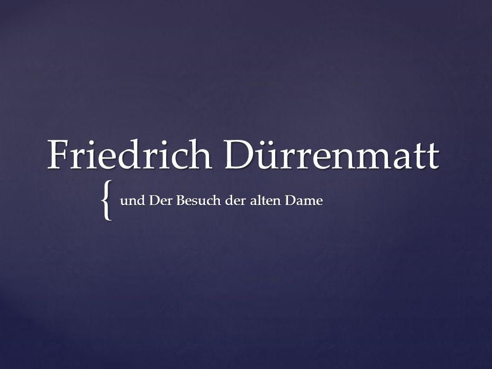 { Friedrich Dürrenmatt und Der Besuch der alten Dame