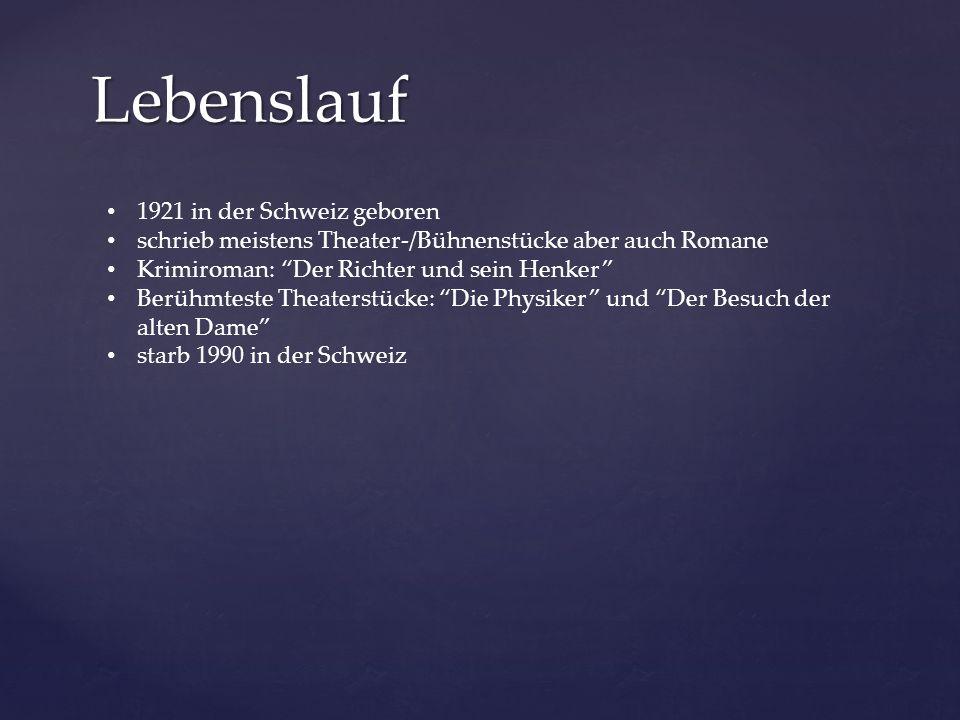 Lebenslauf 1921 in der Schweiz geboren schrieb meistens Theater-/Bühnenstücke aber auch Romane Krimiroman: Der Richter und sein Henker Berühmteste Theaterstücke: Die Physiker und Der Besuch der alten Dame starb 1990 in der Schweiz