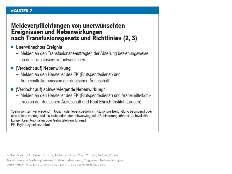 Müller, Markus M.; Geisen, Christof; Zacharowski, Kai; Tonn, Torsten; Seifried, Erhard Transfusion von Erythrozytenkonzentraten: Indikationen, Trigger und Nebenwirkungen Dtsch Arztebl Int 2015; 112(29-30): 507-18; DOI: 10.3238/arztebl.2015.0507