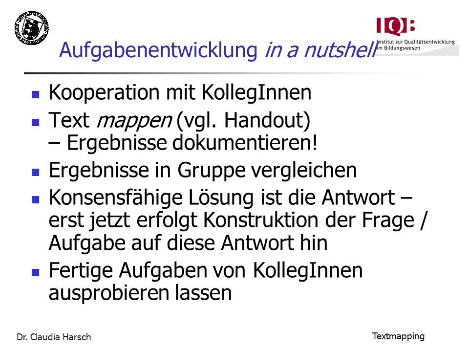 Dr. Claudia Harsch Textmapping Aufgabenentwicklung in a nutshell Kooperation mit KollegInnen Text mappen (vgl. Handout) – Ergebnisse dokumentieren! Er