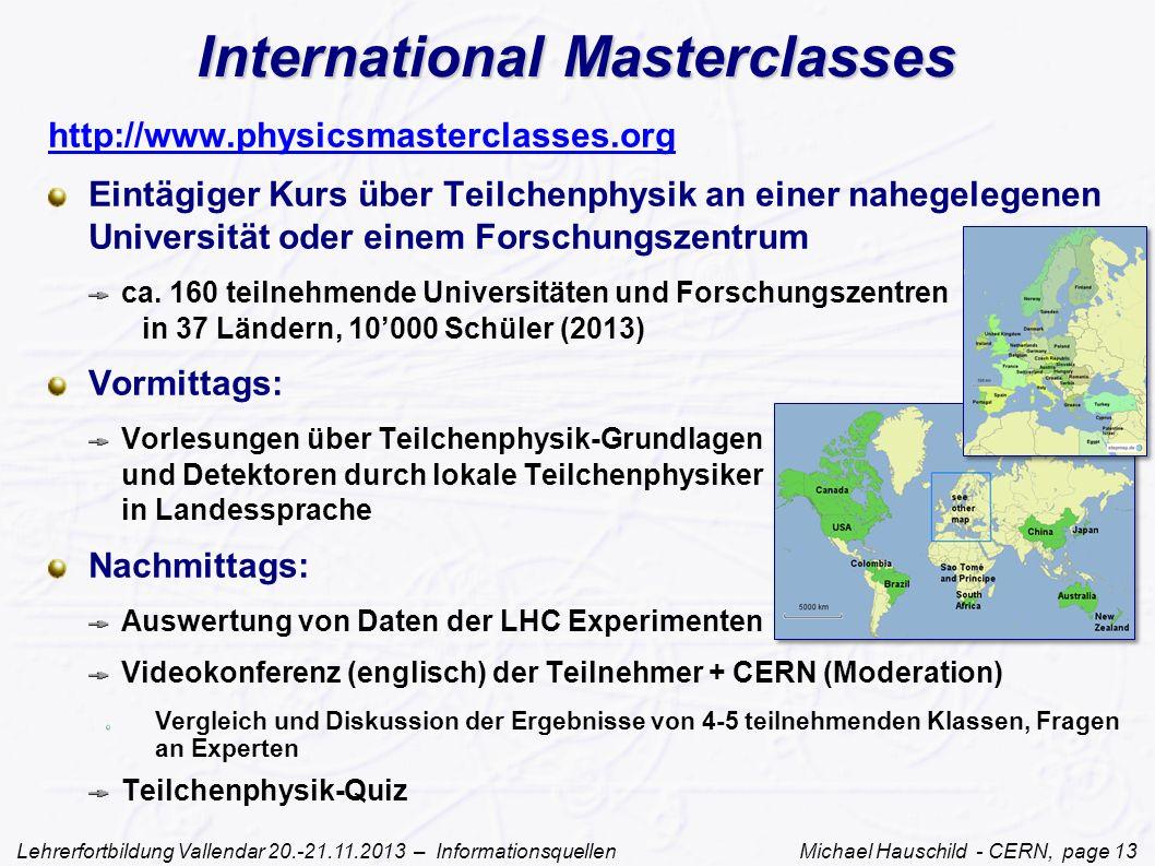 Lehrerfortbildung Vallendar 20.-21.11.2013 – Informationsquellen Michael Hauschild - CERN, page 13 International Masterclasses http://www.physicsmaste