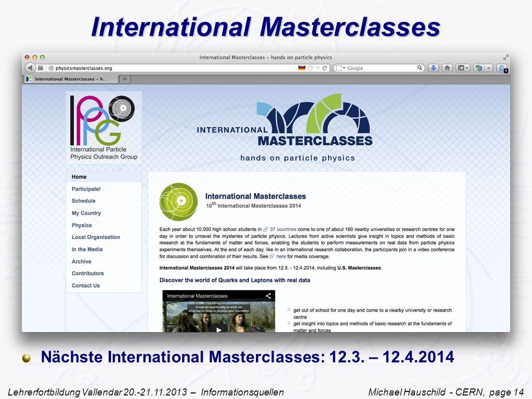 Lehrerfortbildung Vallendar 20.-21.11.2013 – Informationsquellen Michael Hauschild - CERN, page 14 International Masterclasses Nächste International M