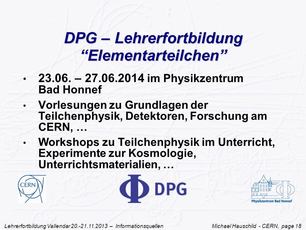 Lehrerfortbildung Vallendar 20.-21.11.2013 – Informationsquellen Michael Hauschild - CERN, page 18 DPG – Lehrerfortbildung Elementarteilchen 23.06.