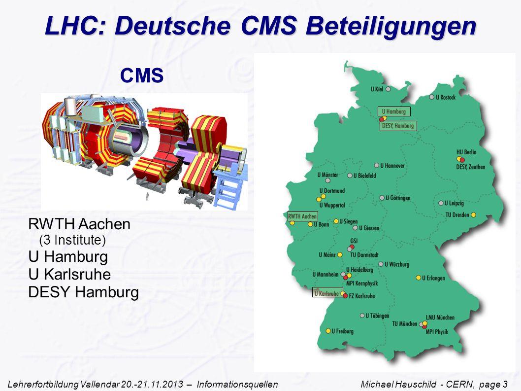 Lehrerfortbildung Vallendar 20.-21.11.2013 – Informationsquellen Michael Hauschild - CERN, page 3 RWTH Aachen (3 Institute) U Hamburg U Karlsruhe DESY Hamburg CMS LHC: Deutsche CMS Beteiligungen
