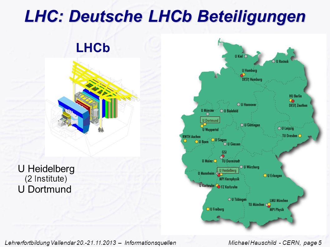 Lehrerfortbildung Vallendar 20.-21.11.2013 – Informationsquellen Michael Hauschild - CERN, page 5 LHCb U Heidelberg (2 Institute) U Dortmund LHC: Deutsche LHCb Beteiligungen