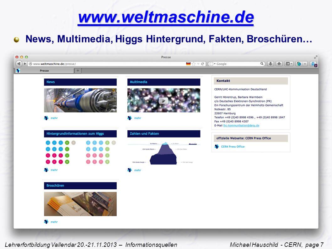Lehrerfortbildung Vallendar 20.-21.11.2013 – Informationsquellen Michael Hauschild - CERN, page 7 www.weltmaschine.de News, Multimedia, Higgs Hintergrund, Fakten, Broschüren…