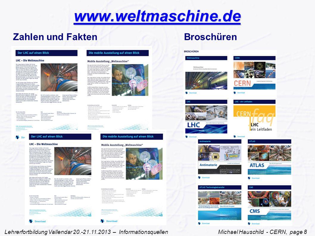 Lehrerfortbildung Vallendar 20.-21.11.2013 – Informationsquellen Michael Hauschild - CERN, page 8 www.weltmaschine.de Zahlen und Fakten Broschüren