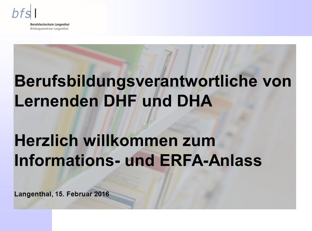 Berufsbildungsverantwortliche von Lernenden DHF und DHA Herzlich willkommen zum Informations- und ERFA-Anlass Langenthal, 15.