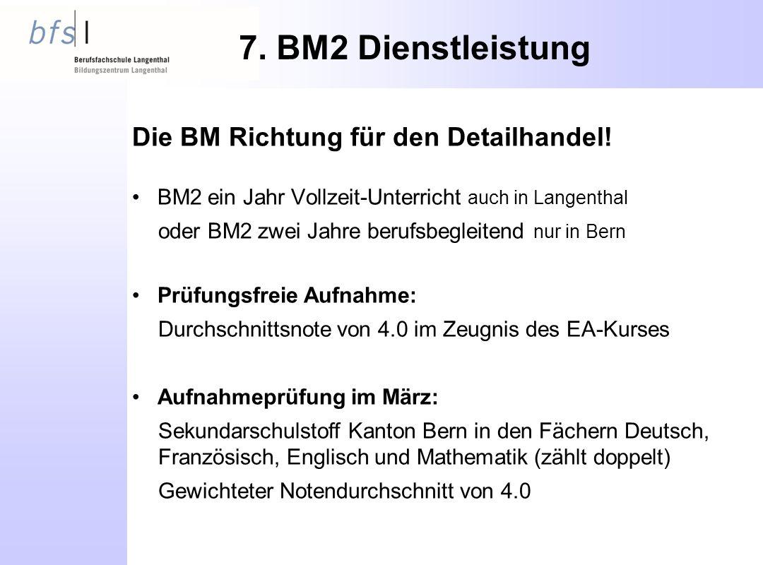 7. BM2 Dienstleistung Die BM Richtung für den Detailhandel.