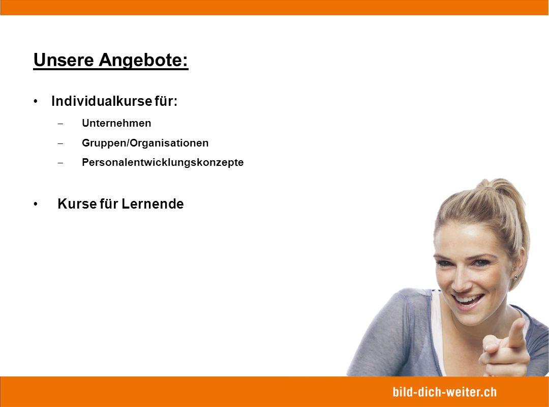 Unsere Angebote: Individualkurse für:  Unternehmen  Gruppen/Organisationen  Personalentwicklungskonzepte Kurse für Lernende