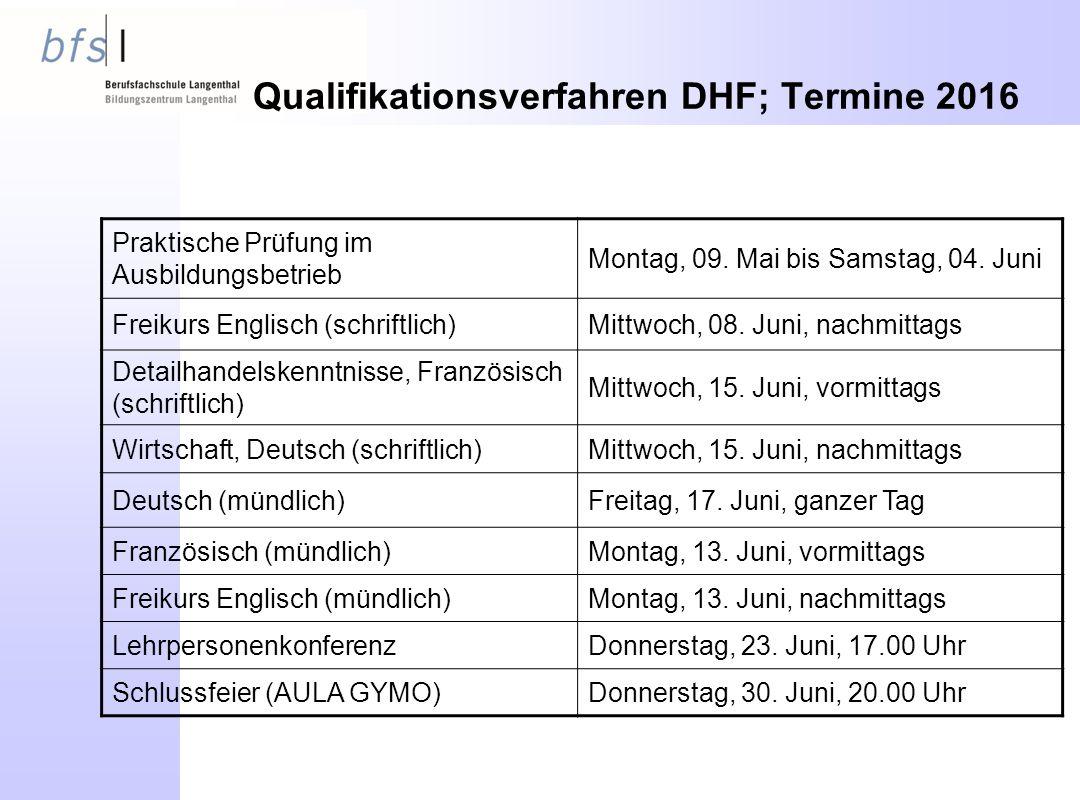 Qualifikationsverfahren DHF; Termine 2016 Praktische Prüfung im Ausbildungsbetrieb Montag, 09.