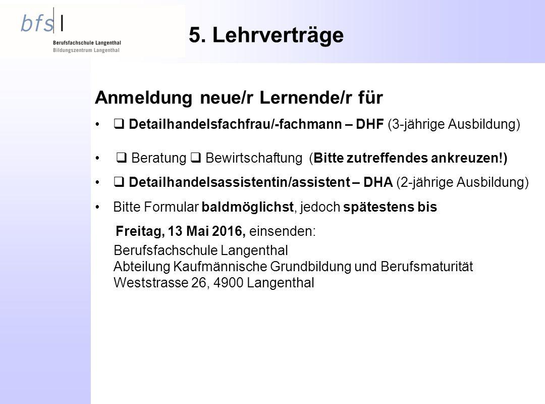 5. Lehrverträge Anmeldung neue/r Lernende/r für  Detailhandelsfachfrau/-fachmann – DHF (3-jährige Ausbildung)  Beratung  Bewirtschaftung(Bitte zutr