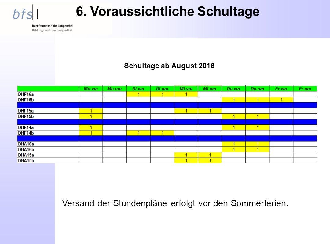 6. Voraussichtliche Schultage Versand der Stundenpläne erfolgt vor den Sommerferien.