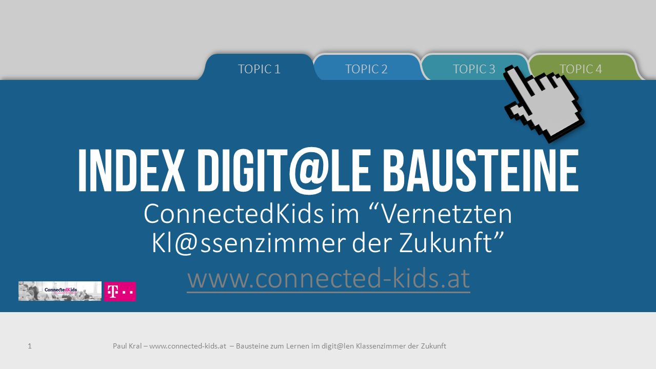 INDEX DIGIT@LE BAUSTEINE ConnectedKids im Vernetzten Kl@ssenzimmer der Zukunft www.connected-kids.at Paul Kral – www.connected-kids.at – Bausteine zum Lernen im digit@len Klassenzimmer der Zukunft1