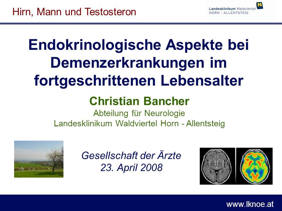 www.lknoe.at Endokrinologische Aspekte bei Demenzerkrankungen im fortgeschrittenen Lebensalter Christian Bancher Abteilung für Neurologie Landesklinik