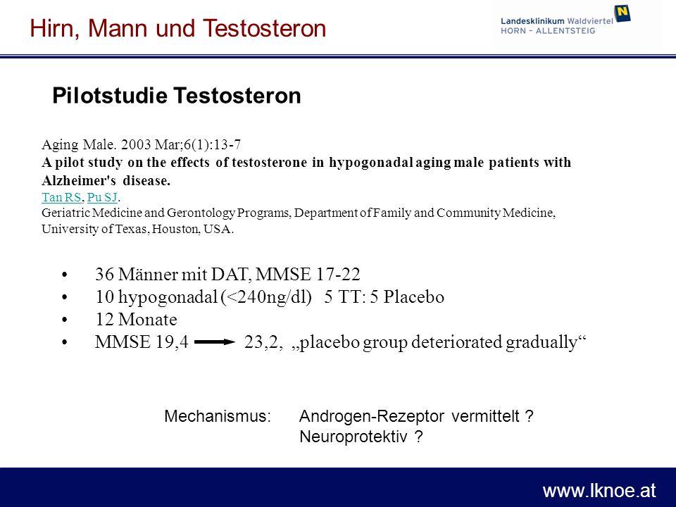 www.lknoe.at Hirn, Mann und Testosteron Aging Male. 2003 Mar;6(1):13-7 A pilot study on the effects of testosterone in hypogonadal aging male patients