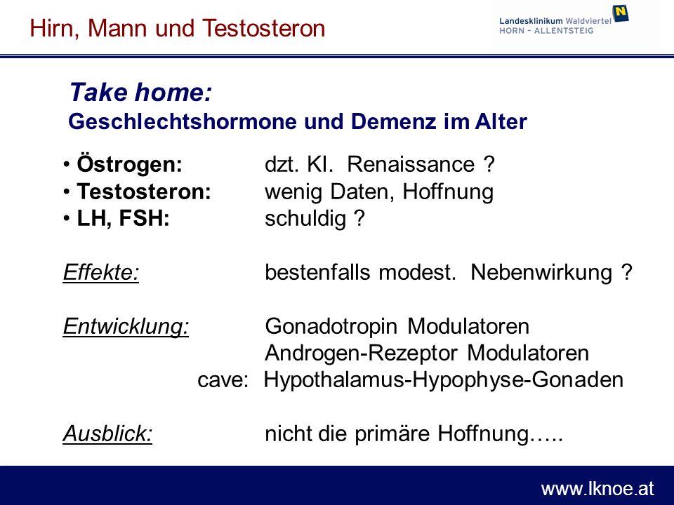 www.lknoe.at Hirn, Mann und Testosteron Take home: Geschlechtshormone und Demenz im Alter Östrogen: dzt. KI. Renaissance ? Testosteron: wenig Daten, H