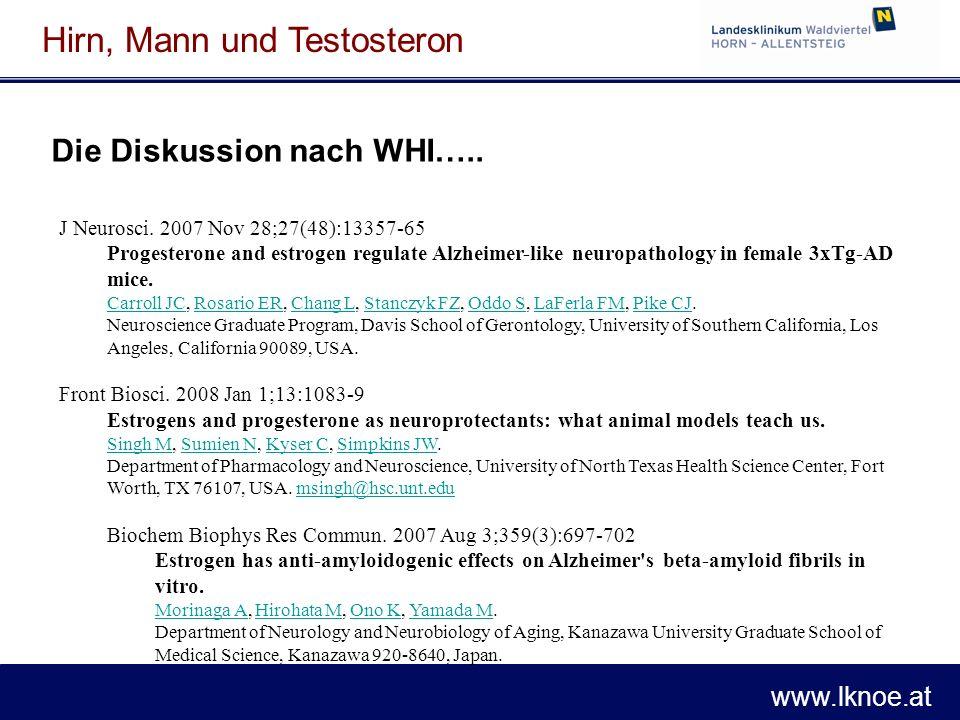 www.lknoe.at Hirn, Mann und Testosteron J Neurosci. 2007 Nov 28;27(48):13357-65 Progesterone and estrogen regulate Alzheimer-like neuropathology in fe