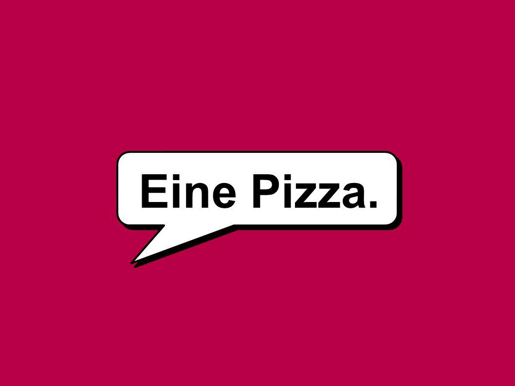 Eine Pizza.
