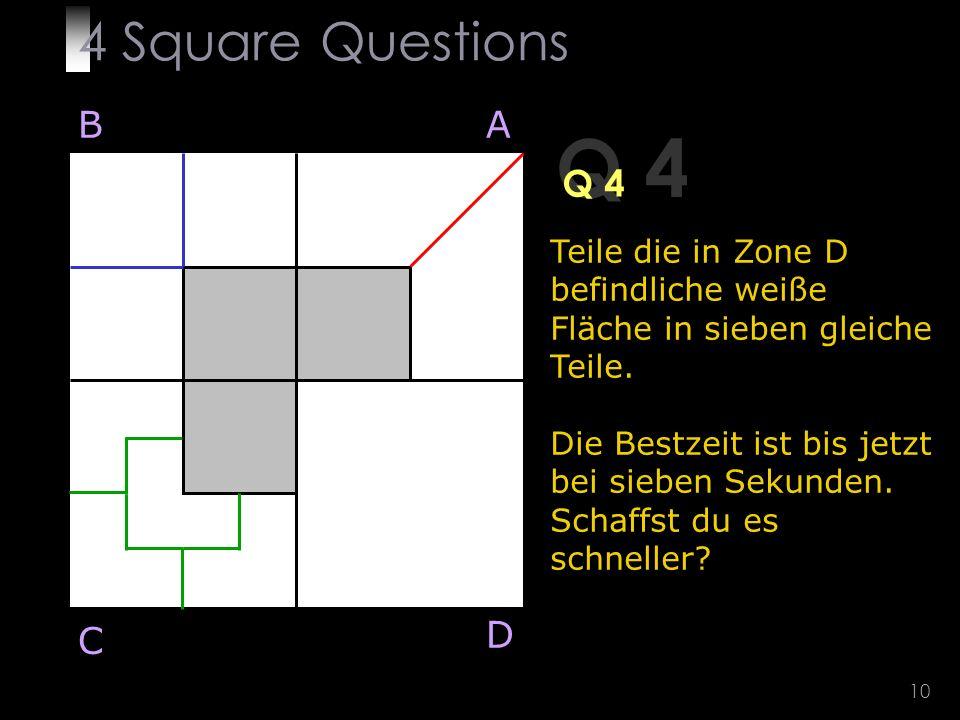 10 Q 4 Teile die in Zone D befindliche weiße Fläche in sieben gleiche Teile.