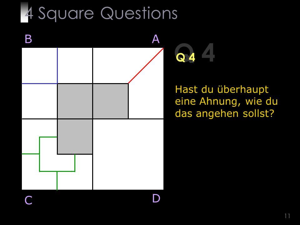 11 Q 4 BA D C Hast du überhaupt eine Ahnung, wie du das angehen sollst 4 Square Questions