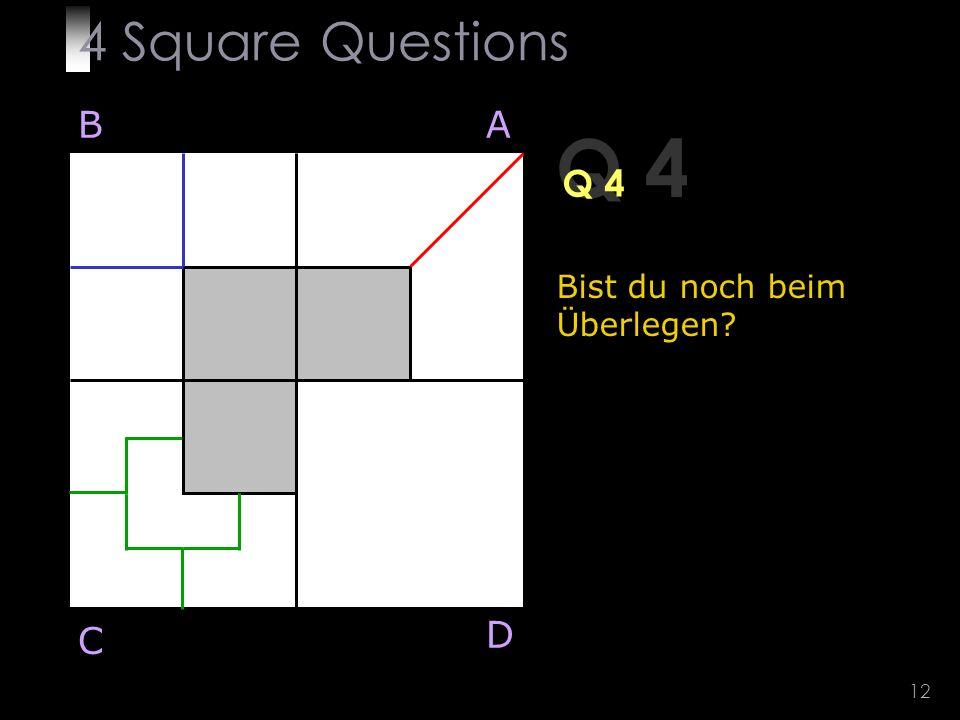 12 Q 4 BA D C Bist du noch beim Überlegen 4 Square Questions