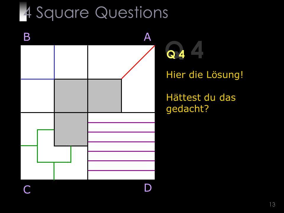 13 Q 4 BA D C Hier die Lösung! Hättest du das gedacht 4 Square Questions