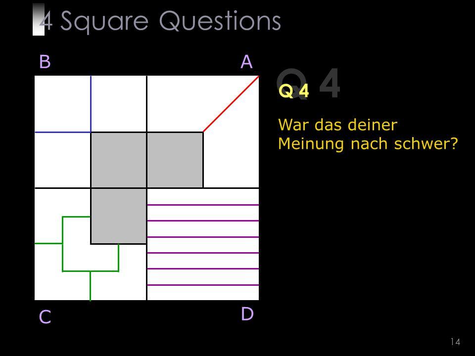 14 Q 4 BA D C War das deiner Meinung nach schwer 4 Square Questions