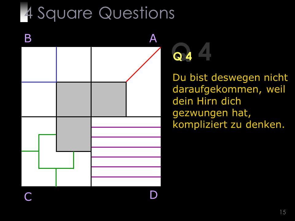 15 Q 4 BA D C Du bist deswegen nicht daraufgekommen, weil dein Hirn dich gezwungen hat, kompliziert zu denken.