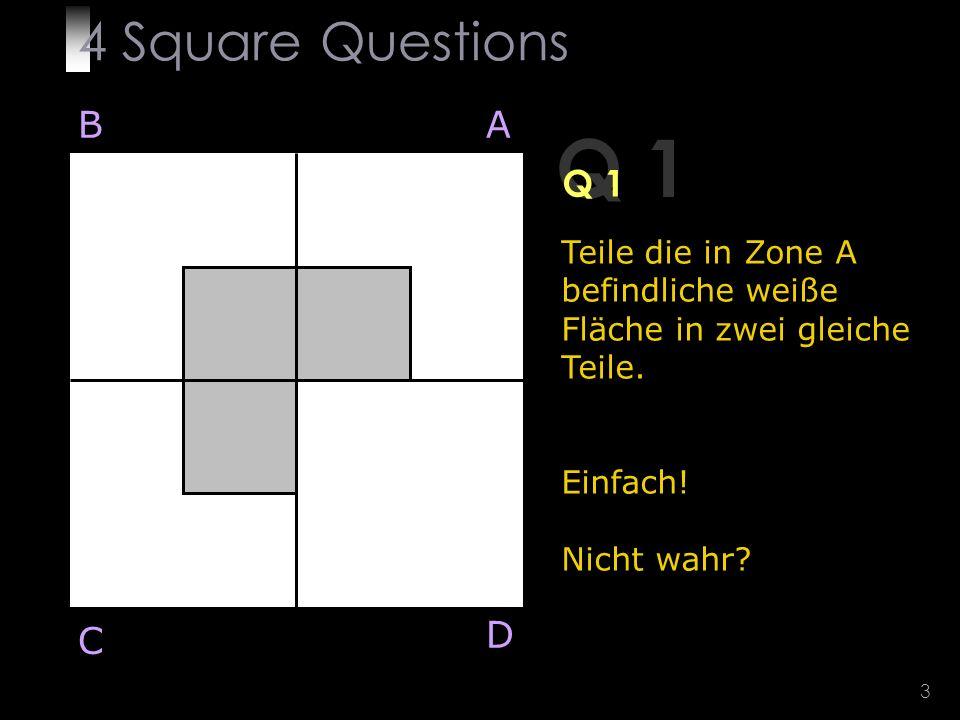 3 Q 1 Teile die in Zone A befindliche weiße Fläche in zwei gleiche Teile.