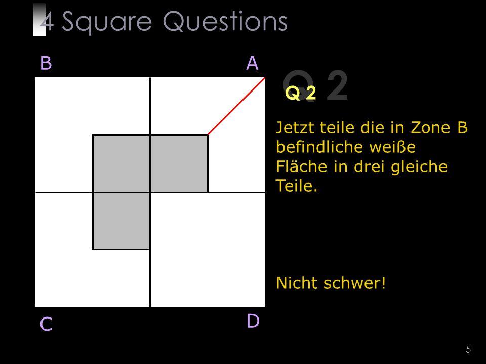 5 Q 2 Jetzt teile die in Zone B befindliche weiße Fläche in drei gleiche Teile.