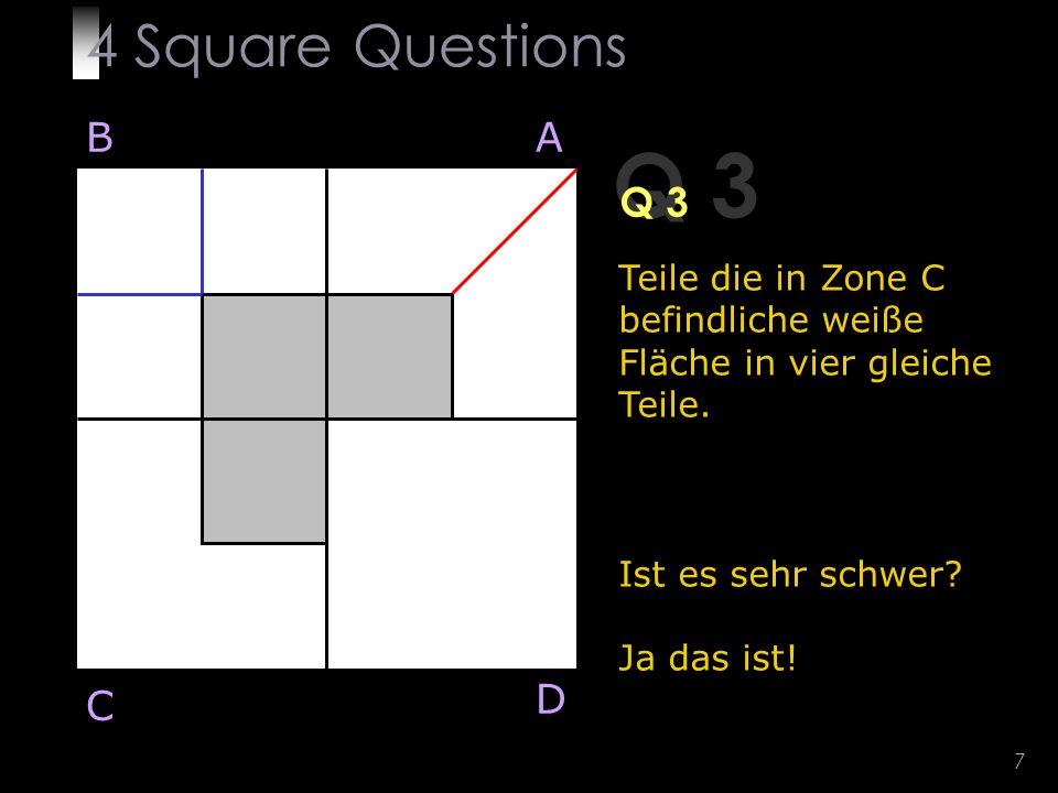 7 Q 3 Teile die in Zone C befindliche weiße Fläche in vier gleiche Teile.