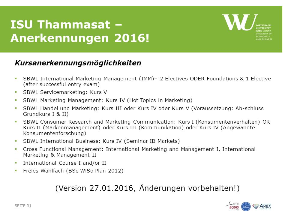 ISU Thammasat – Anerkennungen 2016! Kursanerkennungsmöglichkeiten  SBWL International Marketing Management (IMM)– 2 Electives ODER Foundations & 1 El