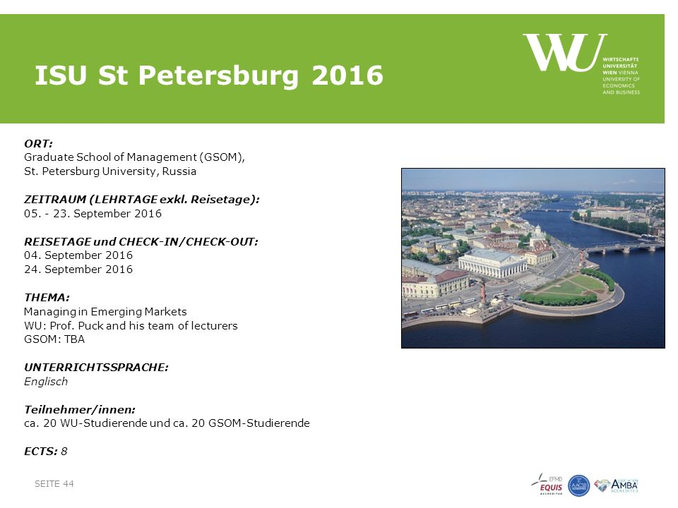 ISU St Petersburg 2016 ORT: Graduate School of Management (GSOM), St. Petersburg University, Russia ZEITRAUM (LEHRTAGE exkl. Reisetage): 05. - 23. Sep