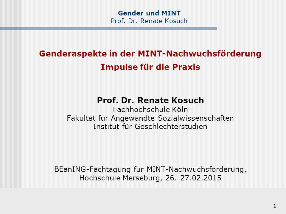 1 Genderaspekte in der MINT-Nachwuchsförderung Impulse für die Praxis Prof. Dr. Renate Kosuch Fachhochschule Köln Fakultät für Angewandte Sozialwissen