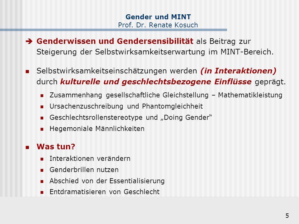 5 Gender und MINT Prof. Dr. Renate Kosuch  Genderwissen und Gendersensibilität als Beitrag zur Steigerung der Selbstwirksamkeitserwartung im MINT-Ber