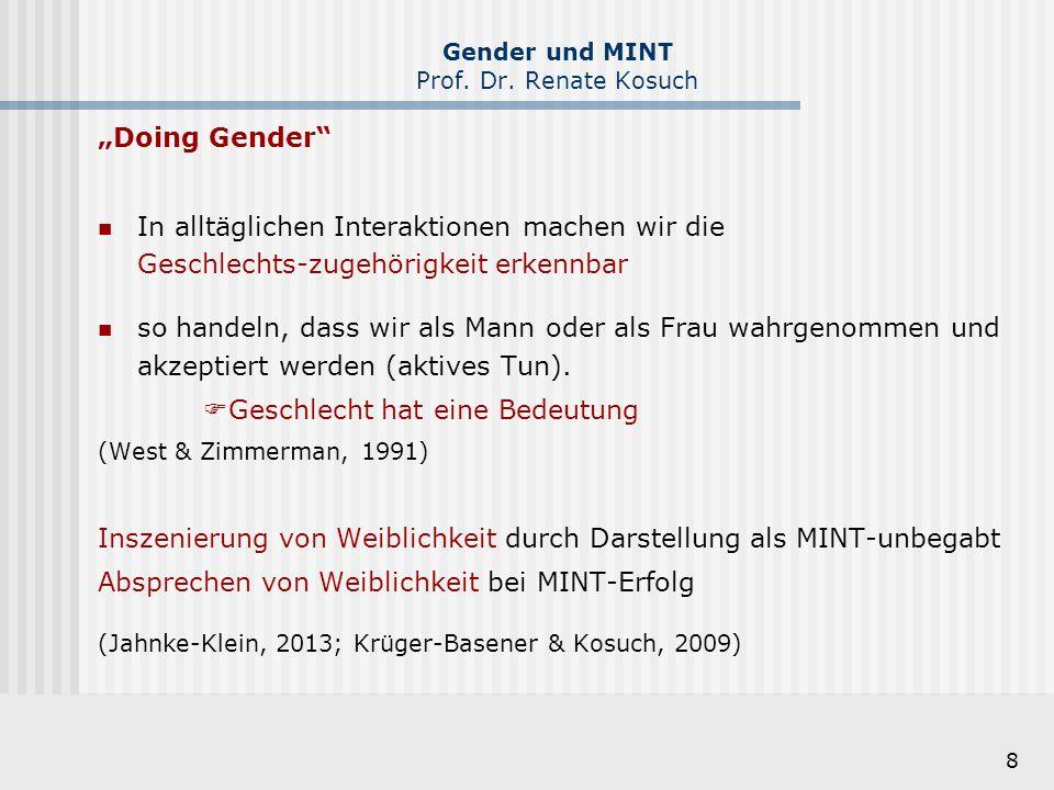 """8 Gender und MINT Prof. Dr. Renate Kosuch """"Doing Gender"""" In alltäglichen Interaktionen machen wir die Geschlechts-zugehörigkeit erkennbar so handeln,"""