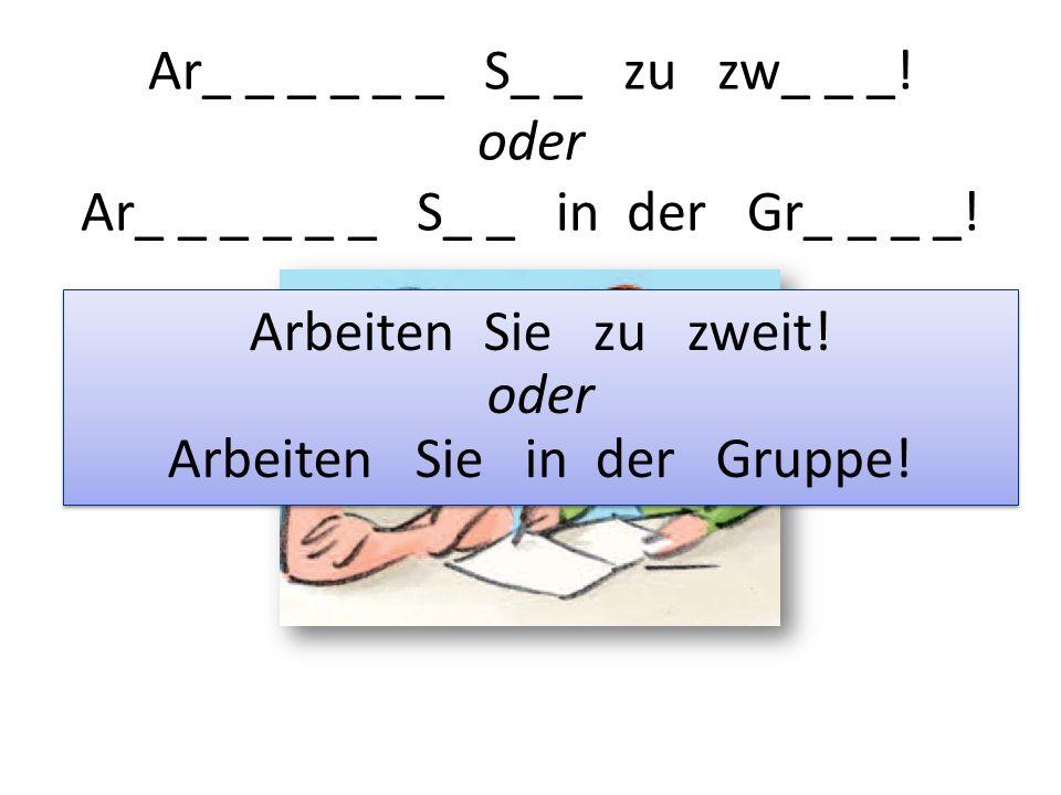 Ar_ _ _ _ _ _ S_ _ zu zw_ _ _.oder Ar_ _ _ _ _ _ S_ _ in der Gr_ _ _ _.