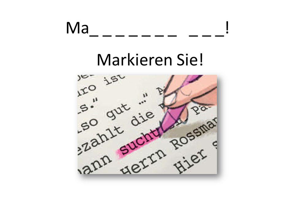 Ma_ _ _ _ _ _ _ _ _ _! Markieren Sie!