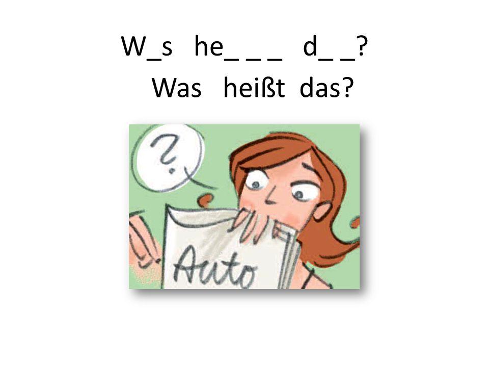 W_s he_ _ _ d_ _? Was heißt das?