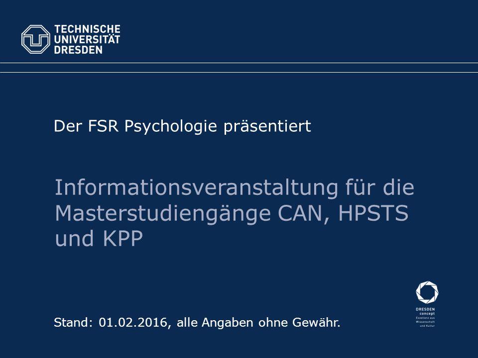 Stand: 01.02.2016, alle Angaben ohne Gewähr. Der FSR Psychologie präsentiert Informationsveranstaltung für die Masterstudiengänge CAN, HPSTS und KPP