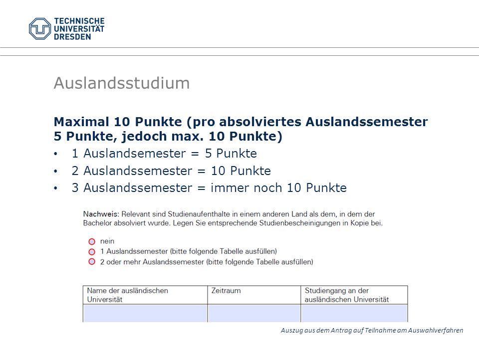Maximal 10 Punkte (pro absolviertes Auslandssemester 5 Punkte, jedoch max. 10 Punkte) 1 Auslandsemester = 5 Punkte 2 Auslandssemester = 10 Punkte 3 Au