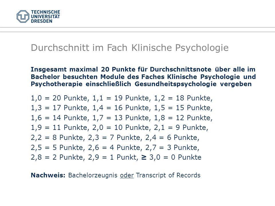 Durchschnitt im Fach Klinische Psychologie Insgesamt maximal 20 Punkte für Durchschnittsnote über alle im Bachelor besuchten Module des Faches Klinisc