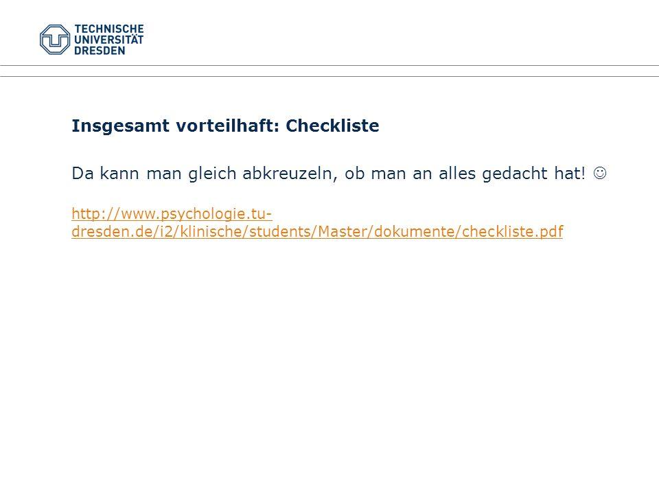 Insgesamt vorteilhaft: Checkliste Da kann man gleich abkreuzeln, ob man an alles gedacht hat! http://www.psychologie.tu- dresden.de/i2/klinische/stude