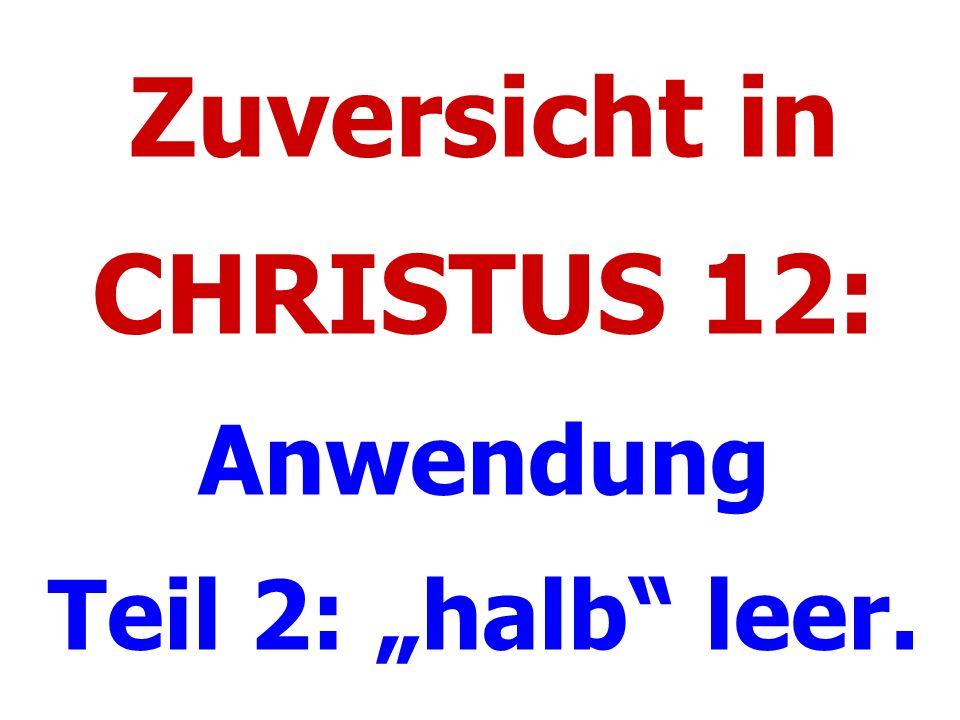"""Zuversicht in CHRISTUS 12: Anwendung Teil 2: """"halb leer."""