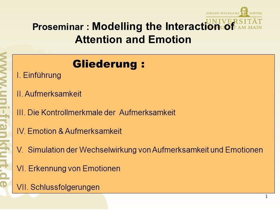 2 Proseminar : Modelling the Interaction of Attention and Emotion I.Einführung Wie hängen Aufmerksamkeit und Emotion zusammen.