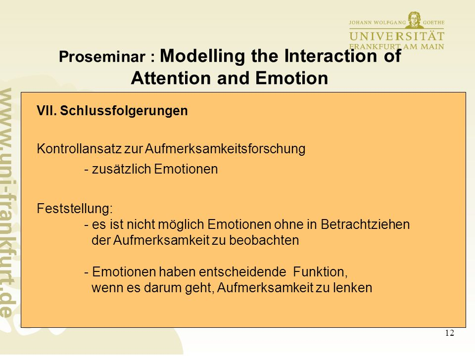 12 Proseminar : Modelling the Interaction of Attention and Emotion VII. Schlussfolgerungen Kontrollansatz zur Aufmerksamkeitsforschung - zusätzlich Em