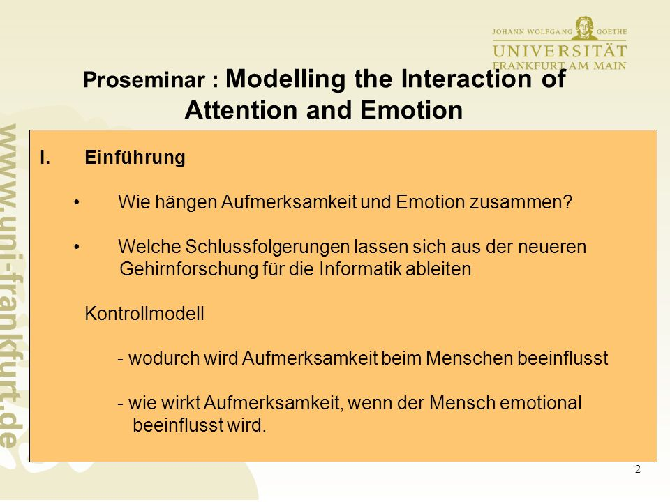 2 Proseminar : Modelling the Interaction of Attention and Emotion I.Einführung Wie hängen Aufmerksamkeit und Emotion zusammen? Welche Schlussfolgerung