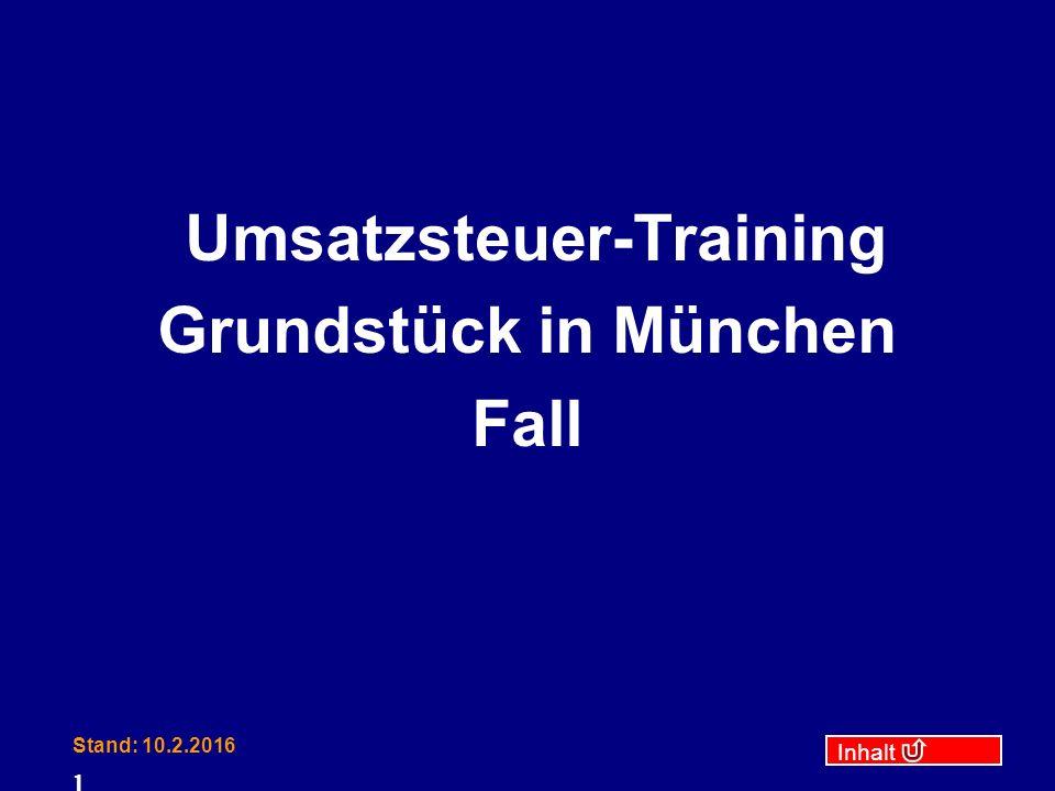 Inhalt Stand: 10.2.2016 1 Umsatzsteuer-Training Grundstück in München Fall