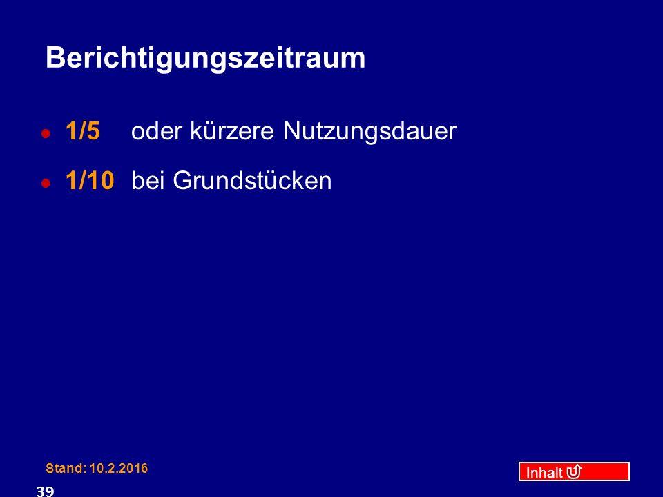 Inhalt Stand: 10.2.2016 39 Berichtigungszeitraum 1/5 oder kürzere Nutzungsdauer 1/10 bei Grundstücken